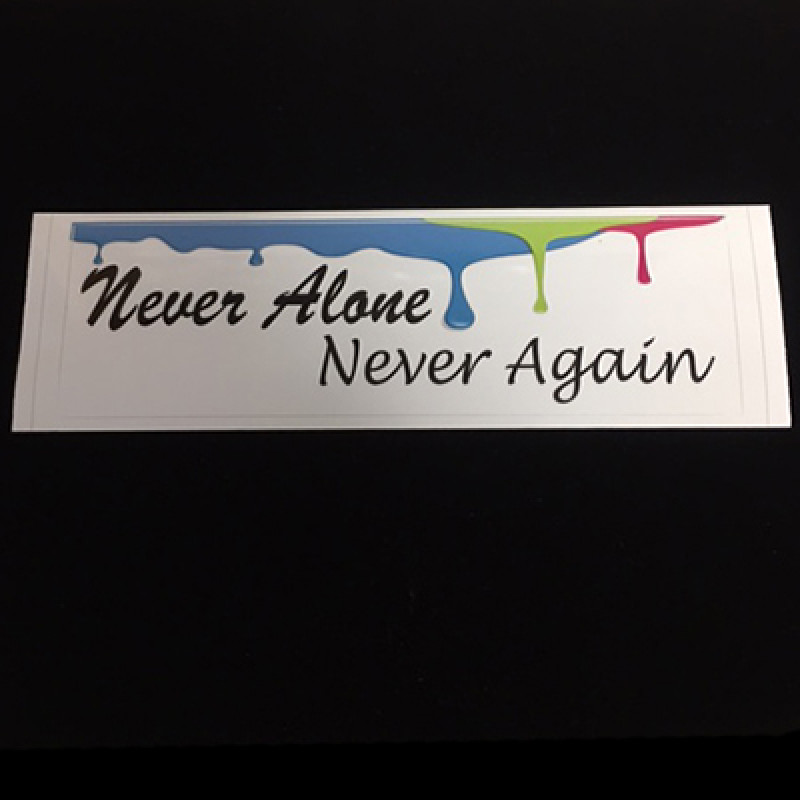NEVER ALONE NEVER AGAIN  BUMPER STICKER